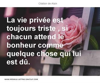 La Vie Privee Est Toujours Triste Si Chacun Attend Le Bonheur Alain