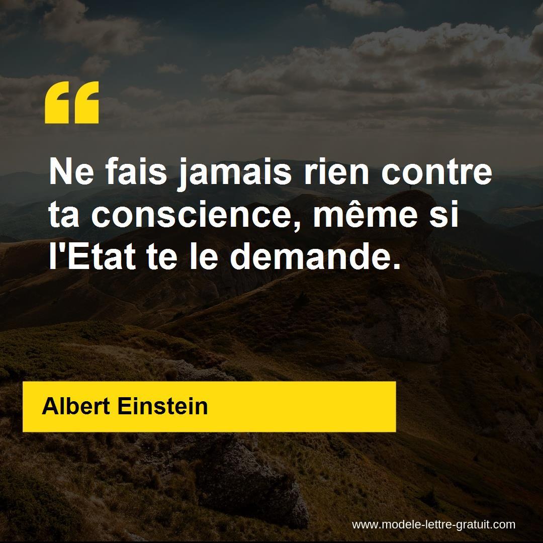 Ne fais jamais rien contre ta conscience, même si l'Etat te le [...] -  Albert Einstein