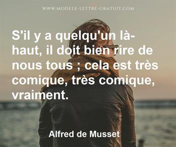 S Il Y A Quelqu Un La Haut Il Doit Bien Rire De Nous Tous Alfred De Musset