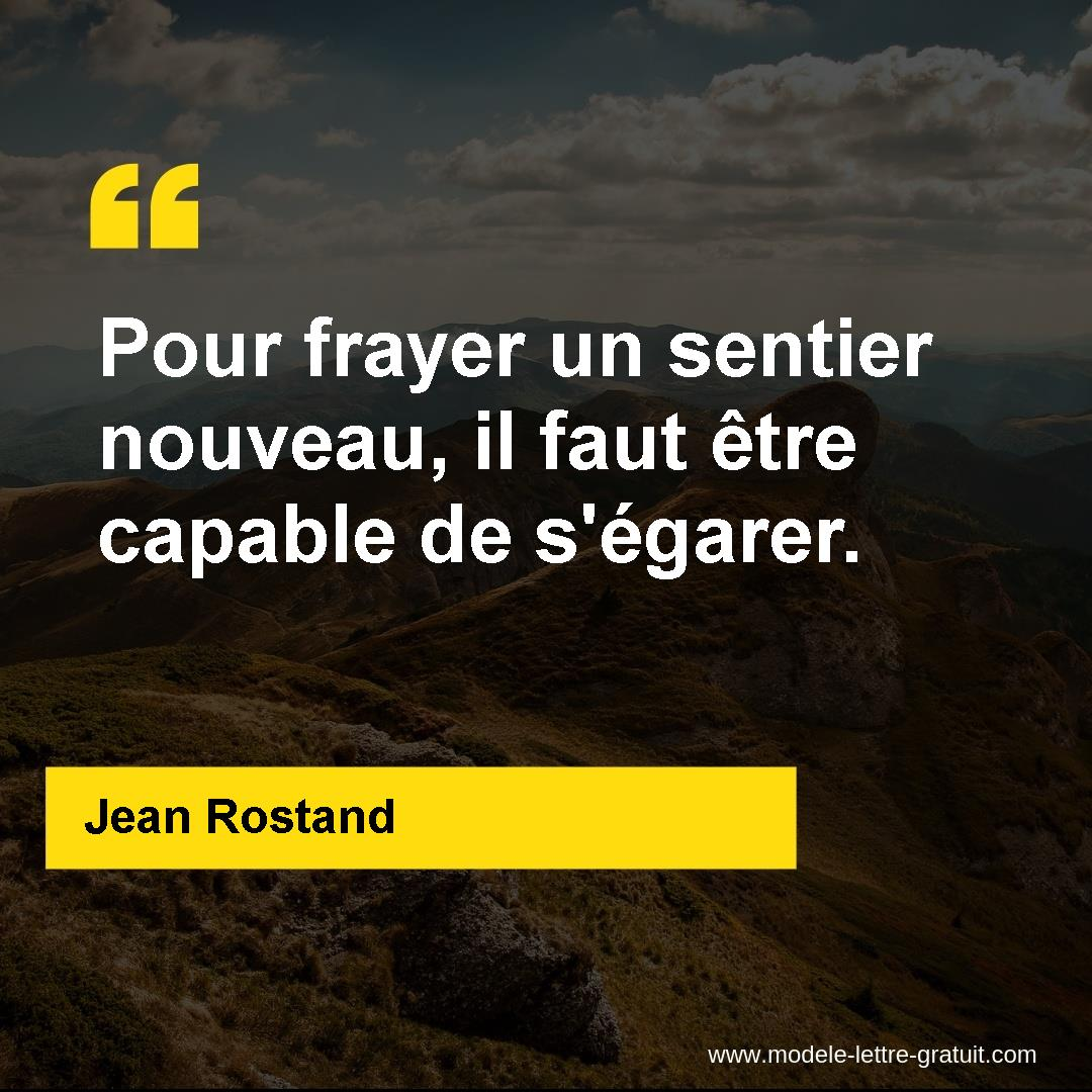 Pour frayer un sentier nouveau, il faut être capable de [...] - Jean Rostand