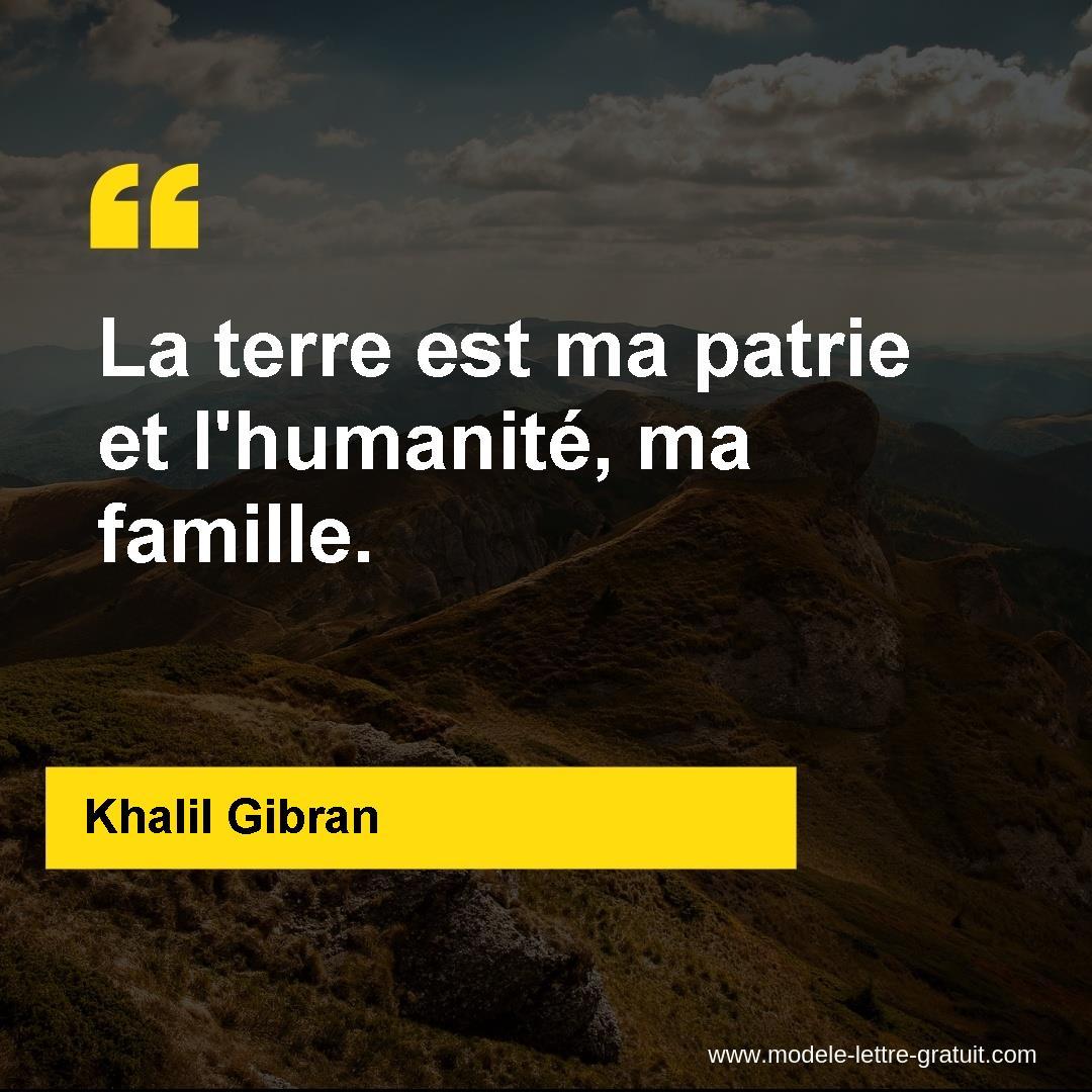Khalil Gibran A Dit La Terre Est Ma Patrie Et L Humanite Ma Famille