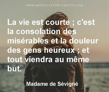 La Vie Est Courte C Est La Consolation Des Miserables Et La Madame De Sevigne