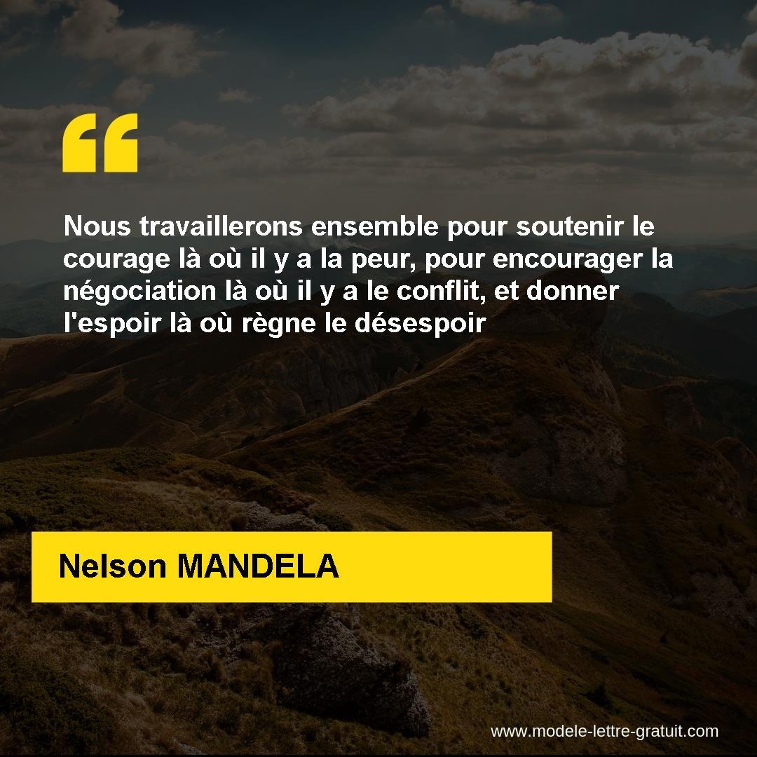 Nous Travaillerons Ensemble Pour Soutenir Le Courage La Ou Il Y Nelson Mandela