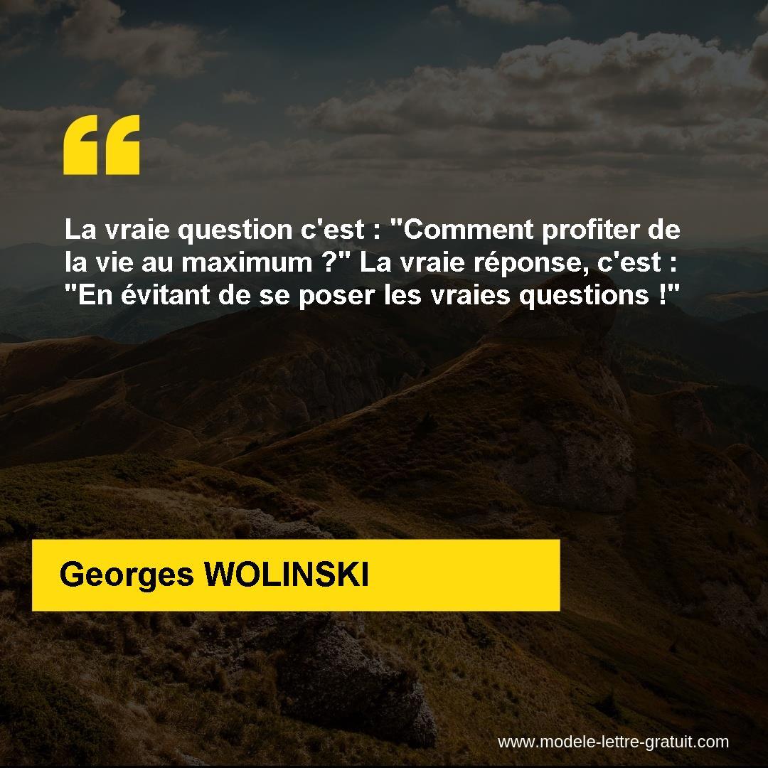 La Vraie Question C Est Comment Profiter De La Vie Au Maximum Georges Wolinski