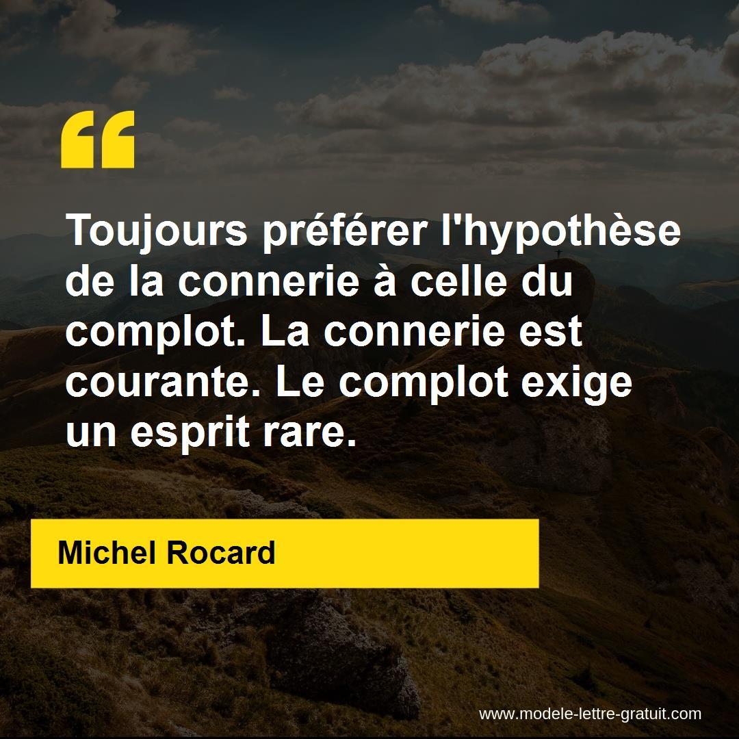 Toujours préférer l'hypothèse de la connerie à celle du complot. [...] -  Michel Rocard